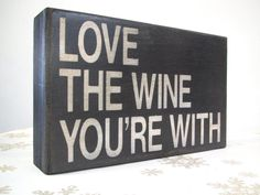 Painted Box Sign Love the Wine You're With