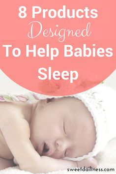 Are you having a hard time with your baby's sleep? There are products out there designed specifically to help you - some of which were created by parents that once were in your situation. Here is a list of 8 products designed to help babies sleep.