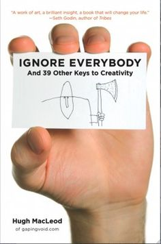 Read: Ignore Everybody and 39 Other Keys to Creativity