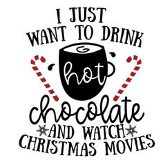 Silhouette Design Store - Holiday Shirts - Ideas of Holiday Shirts - i just want to drink hot chocolate and watch christmas movies Christmas Quotes, Christmas Svg, Christmas Printables, Christmas Shirts, Christmas Is Coming Quotes, Christmas Vinyl Crafts, Christmas Goodies, Christmas Shopping, Christmas Time