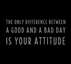 The only difference between a good day and a bad day is your attitude #quote