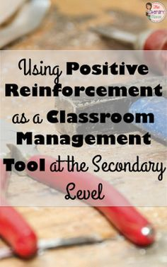 Using Positive Reinforcement as a Classroom Management Tool at the Secondary Level
