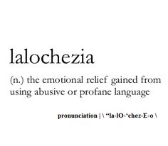 lalochezia (n.) the emotional relief gained from using profane language #WordPorn
