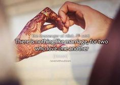 Prophet Muhammad SAW said: There is nothing like marriage, for two who love one another. (Hasan)