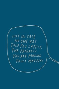 Just in case no one has told you lately the progress you are making truly matters TAP FOR The Words, Cool Words, Cute Quotes, Words Quotes, Sayings, Faith Quotes, Positive Quotes, Motivational Quotes, Inspirational Quotes