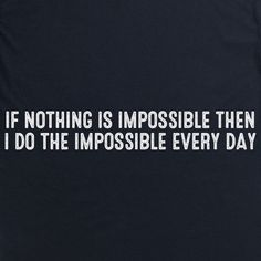 Impossible Every Day T Shirt