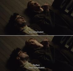 ― Kill Your Darlings (2013)Allen: It's complicated.Lucien: Perfect. I love complicated.