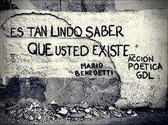 Es tan lindo saber que usted existe. Mario Benedetti