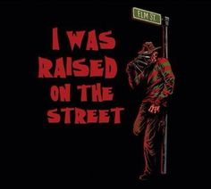 : Total nightmare Raised on Elm Street Freddy Krueger T-Shirt I was raised on the street; it was a total nightmare. Freddy Krueger, Robert Englund, Horror Icons, Horror Films, Horror Movie Characters, Slasher Movies, Horror Villains, Comedy Movies, Funny Horror