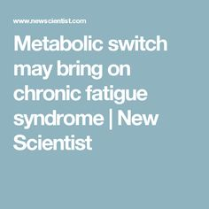 Metabolic switch may bring on chronic fatigue syndrome | New Scientist
