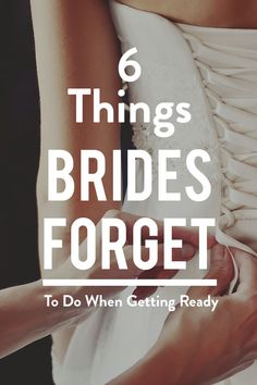 The morning of the wedding is sure to be filled with lots of excitement--and maybe some nerves and a pinch of stress. So it would be normal to forget to do a few key things before you put on your dress. Here are six you'll want to remember.