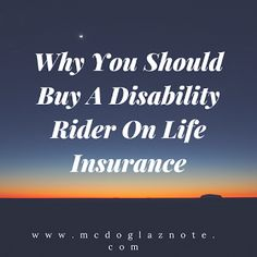 Why You Should Buy Disability Rider On Life Insurance