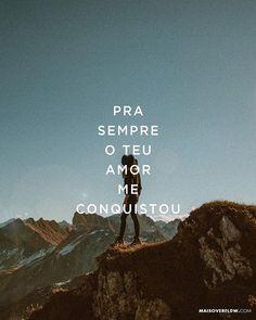 pra sempre o teu amor me conquistou. - @altomontemusic - () maisoverflow.com - X