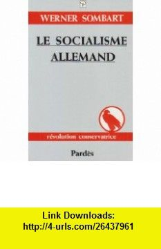 le socialisme allemand (9782867140860) Werner Sombart , ISBN-10: 2867140862  , ISBN-13: 978-2867140860 ,  , tutorials , pdf , ebook , torrent , downloads , rapidshare , filesonic , hotfile , megaupload , fileserve