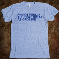 I'm not really all that great at Crossfit - SuperDoubleExtreme - Skreened T-shirts, Organic Shirts, Hoodies, Kids Tees, Baby One-Pieces and Tote Bags Custom T-Shirts, Organic Shirts, Hoodies, Novelty Gifts, Kids Apparel, Baby One-Pieces | Skreened - Ethical Custom Apparel