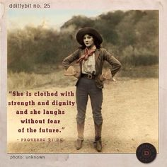 """ddittybit no. 25 """"She is clothed with strength and dignity and she laughs without fear of the future. Sign Quotes, Words Quotes, Wise Words, Sayings, Cowboy Quotes, Proverbs 31 25, She Wolf, Tough Girl, She Is Clothed"""