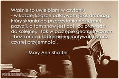 Właśnie to uwielbiam w czytaniu... #Shaffer-Mary-Ann,  #Książki