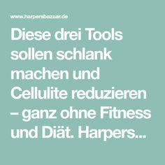 Diese drei Tools sollen schlank machen und Cellulite reduzieren – ganz ohne Fitness und Diät. Harpersbazaar.de zeigt, wie das funktioniert.