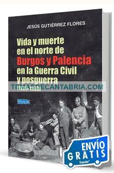 VIDA Y MUERTE EN EL NORTE DE BURGOS Y PALENCIA EN LA GUERRA CIVIL Y POSTGUERRA (1936-1950)