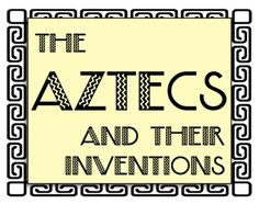 The Aztecs and Their Inventions: Students Navigate Through Four Then Choose!