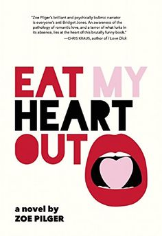 Fiction Book Review: Eat My Heart Out by Zoe Pilger. Feminist, $17.95 trade paper (352p) ISBN 978-1-55861-885-5