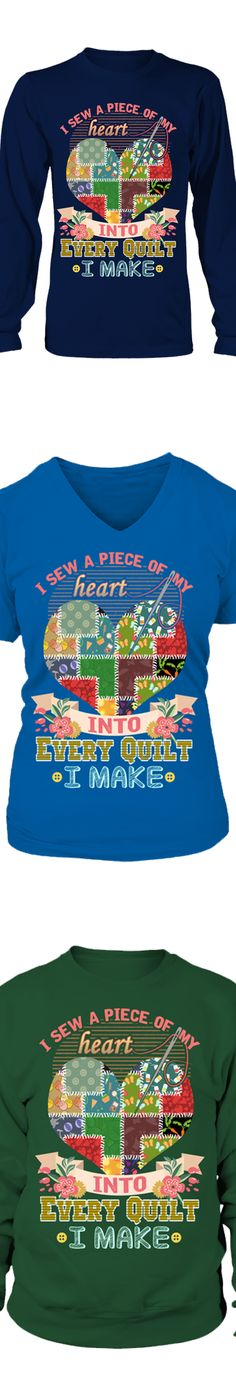 """""""I Sew A Piece Of My Heart Into Every Quilt I Make""""...  Show your love of Quilting with this design printed in the USA.  Available in Gildan Cotton T-Shirt / V-Neck / Long-Sleeve / Sweatshirt.   US/Canada orders are delivered in 10-14 days."""