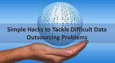 Simple Hacks to Tackle Difficult Data Outsourcing Problems Data Processing, Challenges, Hacks, Simple, Cute Ideas, Tips