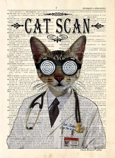 Description: This print is from an original artwork by Chris Brown. Whimsical print of Cat Scan printed on an antique dictionary page. We are ready