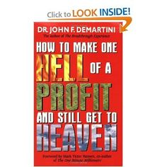How To Make a Hell of a Profit & Still Get To Heaven, Dr. John F. Demartini