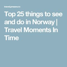 Top 25 things to see and do in Norway   Travel Moments In Time