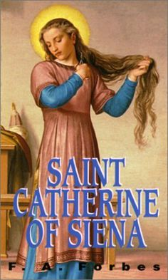 St. Catherine of Siena by F. A. Forbes. $7.95. Publication: January 1, 1999. Publisher: Tan Books (January 1, 1999)