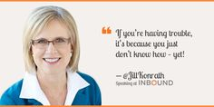 """""""If you're having trouble, it's because you just don't know how -- yet!"""" ― Jill Konrath, Author, Agile Selling"""