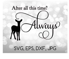 After All This Time - Always SVG, EPS, DXF, JPG | Instant Download| Cricut & Silhouette SVG Cut File You will receive the following files: 1 SVG File 1 EPS File 1 DXF File 1 JPG File 1 Silhouette (Studio3) File This can be used with the Cricut Explore & Silhouette Cameo, and