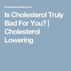 Is Cholesterol Truly Bad For You? | Cholesterol Lowering