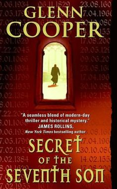 Secret of the Seventh Son by Glenn Cooper  ......This book is so great! I barely put it down