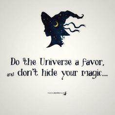 Do the Universe a favor and don't hide your magick! Inspirierender Text, Witch Quotes, Baby Witch, Modern Witch, Witch Aesthetic, Aesthetic Gif, Witch Art, Book Of Shadows, Universe
