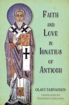 Faith and Love in Ignatius of Antioch (BY Olavi Tarvainen; TRANSLATED BY Jonathon Lookadoo; Imprint: Pickwick Publications). In his seven letters, Ignatius of Antioch puts the concepts of faith and love side by side in novel and gripping combinations. Olavi Tarvainen illuminates Ignatius's terse statements in this close study of his letters. In doing so, he sheds new light on an understudied theme in early Christianity. Yet he moves beyond the question of what these words collectively mean…