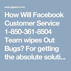 How Will Facebook Customer Service 1-850-361-8504 Team wipes Out Bugs?For getting the absolute solutions from our technical team, you have to call at our toll free number 1-850-361-8504 which can be accessible throughout the day and night. To avail our Facebook Customer Service at an affordable price range, call us right now and obtain useful solutions in no time to tackle down your errors. For more services and inquiry visit…