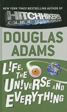 Life, the Universe and Everything (Hitchhiker's Series #3) by Douglas Adams