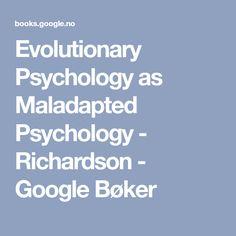 Evolutionary Psychology as Maladapted Psychology - Richardson - Google Bøker