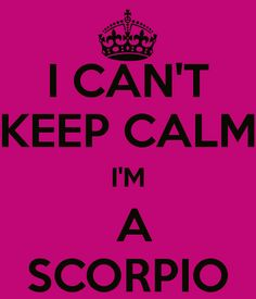 I CAN'T KEEP CALM I'M A SCORPIO - KEEP CALM AND CARRY ON Image Generator - brought to you by the Ministry of Information