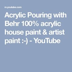 Acrylic Pouring with Behr 100% acrylic house paint & artist paint :-) - YouTube