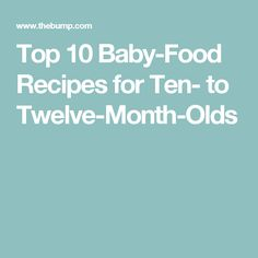 Top 10 Baby-Food Recipes for Ten- to Twelve-Month-Olds