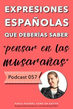 Expresiones españolas: Pensar en las musarañas [Podcast 057] Learn Spanish in fun and easy way with our award-winning podcast: http://espanolautomatico.com/podcast/057 REPIN for later