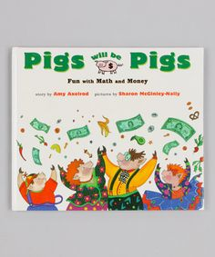 Pigs Will Be Pigs--The hungry Pig family learns about money and buying power as they turn the house upside down looking for enough money to buy dinner at the local restaurant.