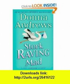 Stork Raving Mad A Meg Langslow Mystery (A Meg Lanslow Mystery) Donna Andrews , ISBN-10: 0312621191  ,  , ASIN: B005DI7YXU , tutorials , pdf , ebook , torrent , downloads , rapidshare , filesonic , hotfile , megaupload , fileserve