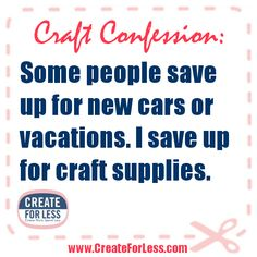 @Heather Winters  Hi my name is kierra and I'm a craft supply addict, it has been zero days since I've been sober and zero attempts at being sober