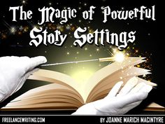 """The Magic of Powerful Story Settings by JoAnne Marich MacIntyre—""""I WAS TAUGHT AND LEARNED the importance of descriptive and powerful settings at an early age. In my elementary school art class, a very clever and gifted teacher spent..."""""""