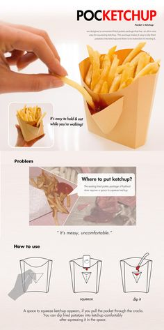 This fried potato package design incorporates a pocket wherein you can squeeze your ketchup, thereby making it easy for you to dip your fried potatoes in the ketchup. Pretty convenient and a cool design.