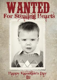 Wanted Valentine Photo Card... @Style Space & Stuff Blog Wagner You should do this for your kiddos!!  They definitely stole my heart. :)